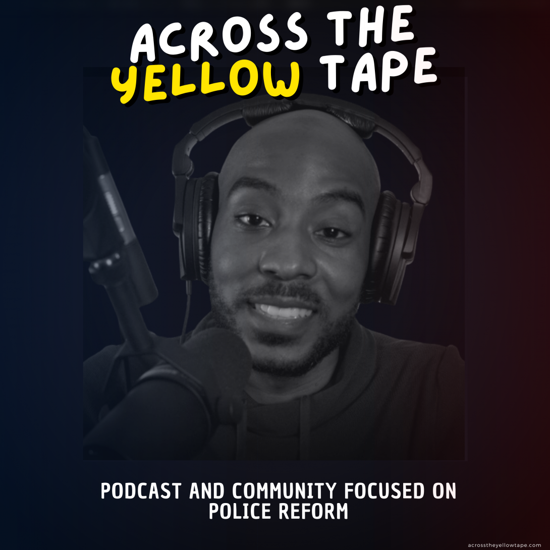 across the yellow tape podcast and community focused on police reform